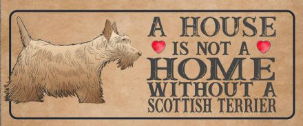 scottish terrier dog  Dog Metal Sign Plaque - A House Is Not a ome without a
